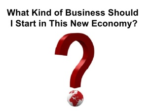what-kind-of-business-should-i-start-in-this-new-economy